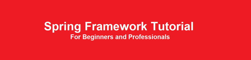 Spring Framework Tutorials For Beginners and Professionals